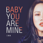 baby you are mine